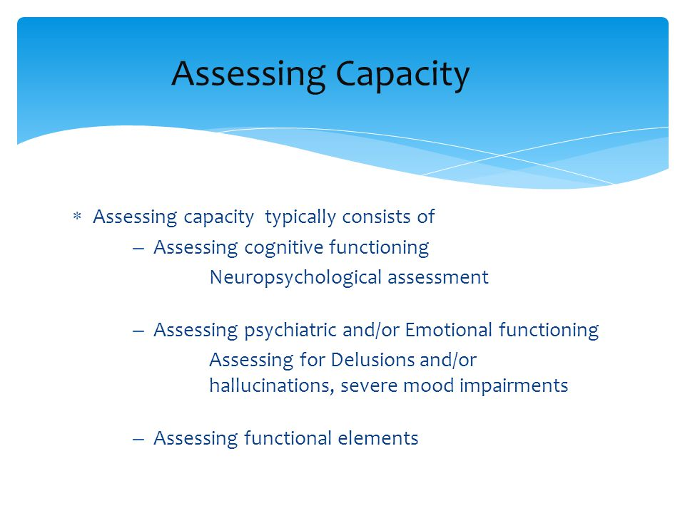 Capacity  Decisional Capacity the capacity to decide  Executable Capacity the capacity to implement the decision