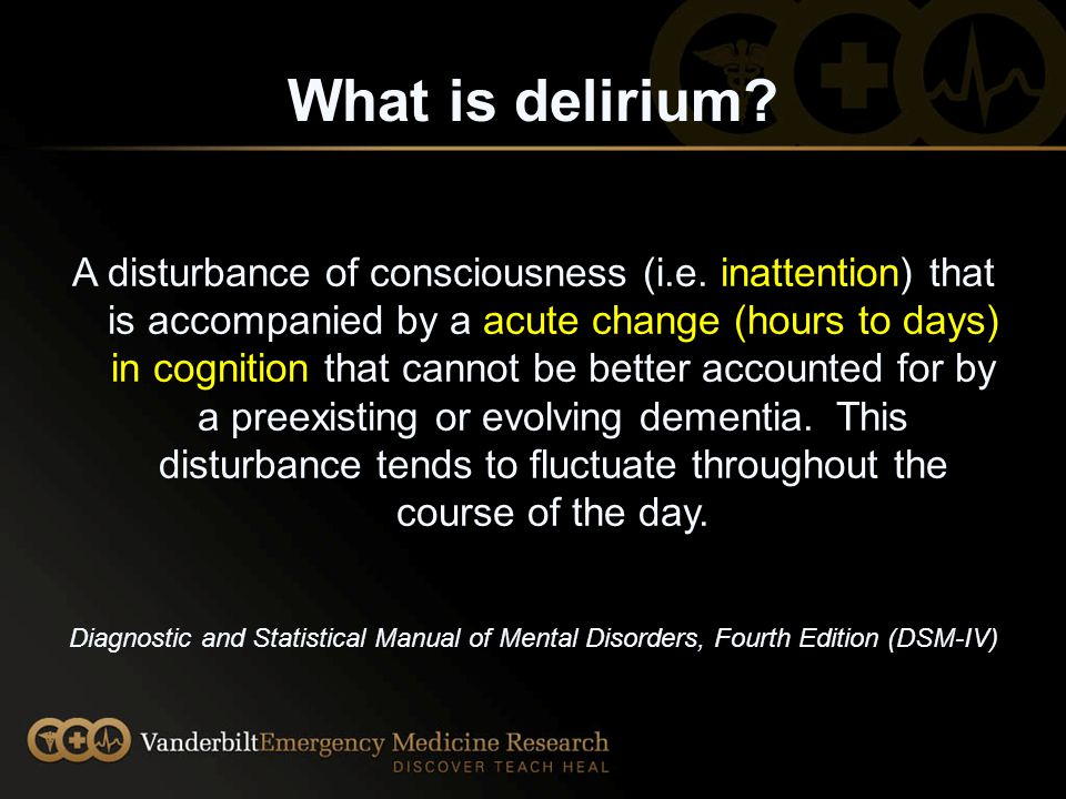 What is delirium.A disturbance of consciousness (i.e.