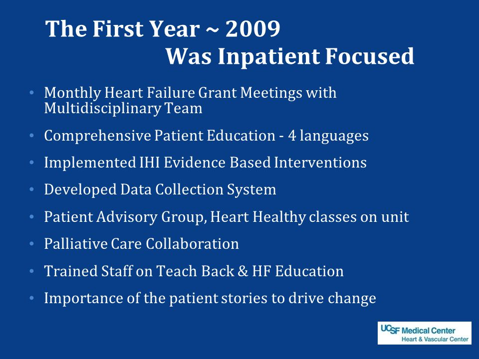The First Year ~ 2009 Was Inpatient Focused Monthly Heart Failure Grant Meetings with Multidisciplinary Team Comprehensive Patient Education - 4 langu