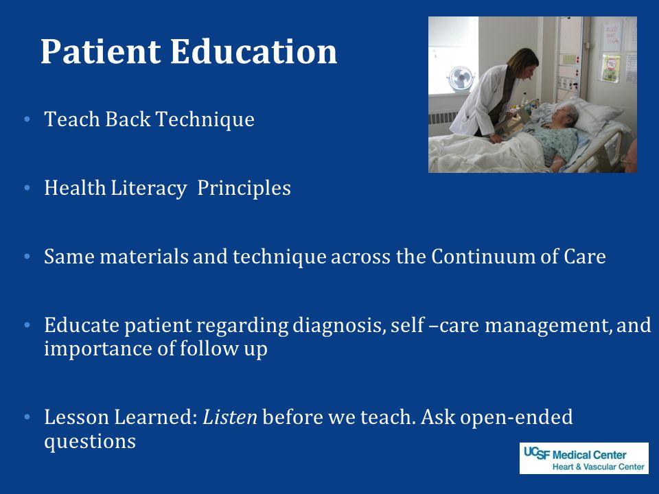 Patient Education Teach Back Technique Health Literacy Principles Same materials and technique across the Continuum of Care Educate patient regarding