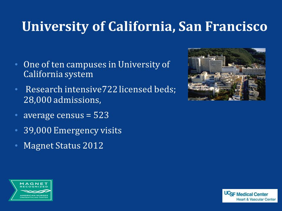 University of California, San Francisco One of ten campuses in University of California system Research intensive722 licensed beds; 28,000 admissions,