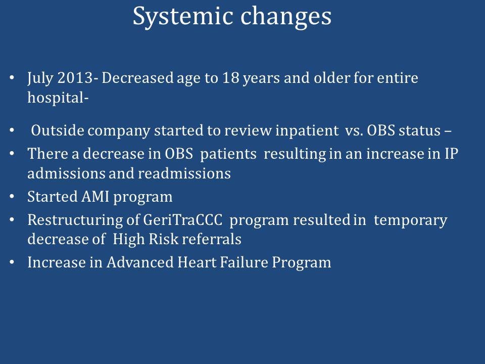 Systemic changes July 2013- Decreased age to 18 years and older for entire hospital- Outside company started to review inpatient vs.