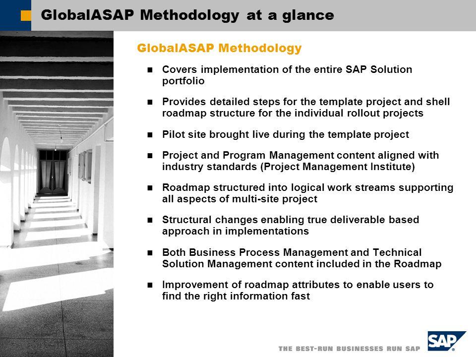 Title of Presentation, Speaker Name / 7 GlobalASAP Roadmap Phases Global Program Preparation Initiate and plan entire program and template project Global Business Blueprint Document the business requirements for entire enterprise Global Realization Implement business process requirements and develop template for subsequent rollout Pilot Final Preparation Finalize cutover preparation and bring pilot site live Global Template on-going Rollout, Support and Maintenance Fine tune the template before conducting subsequent rollouts