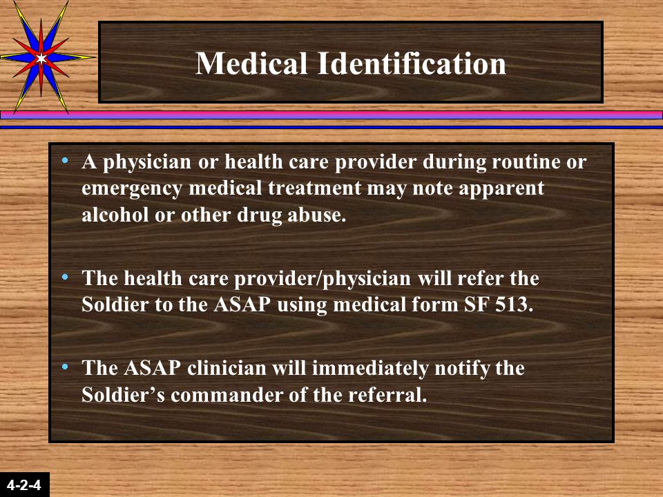 2-1-2 4-2-4 Medical Identification  A physician or health care provider during routine or emergency medical treatment may note apparent alcohol or other drug abuse.