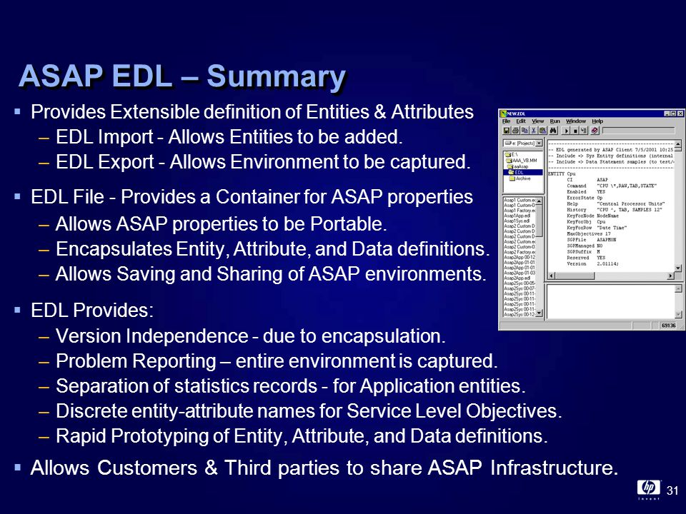 31 ASAP EDL – Summary  Provides Extensible definition of Entities & Attributes –EDL Import - Allows Entities to be added.