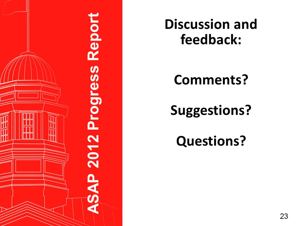 23 Discussion and feedback: Comments Suggestions Questions ASAP 2012 Progress Report