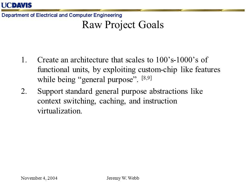 November 4, 2004Jeremy W.Webb AsAP Project Goals 1.Well matched with DSP system workloads.