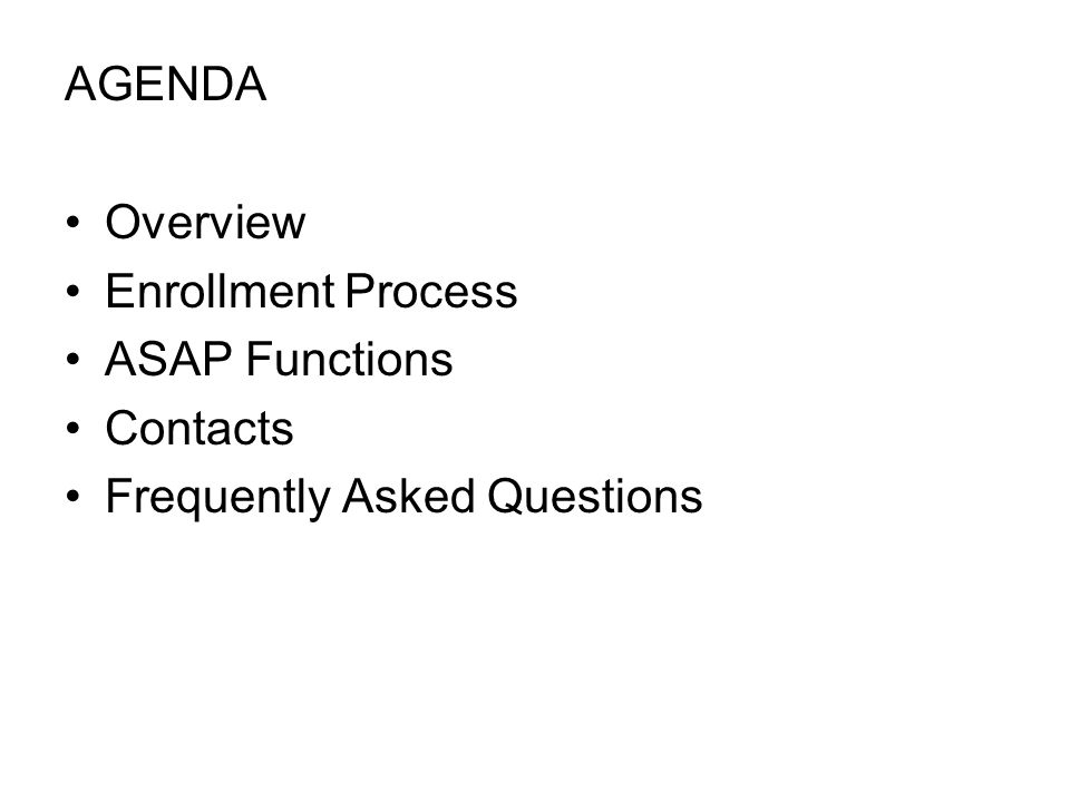 AGENDA Overview Enrollment Process ASAP Functions Contacts Frequently Asked Questions