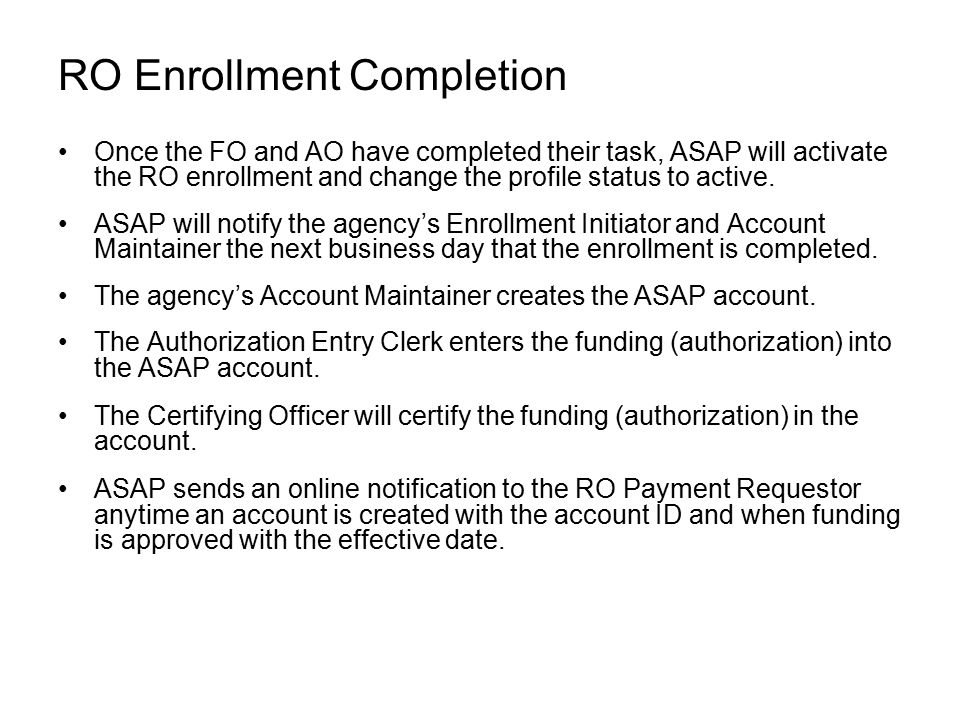 RO Enrollment Completion Once the FO and AO have completed their task, ASAP will activate the RO enrollment and change the profile status to active.