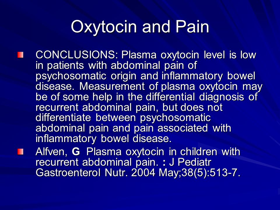 Oxytocin and Pain CONCLUSIONS: Plasma oxytocin level is low in patients with abdominal pain of psychosomatic origin and inflammatory bowel disease.