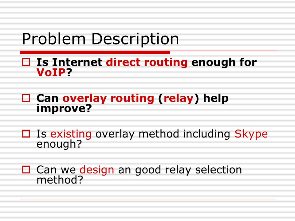 Problem Description  Is Internet direct routing enough for VoIP.