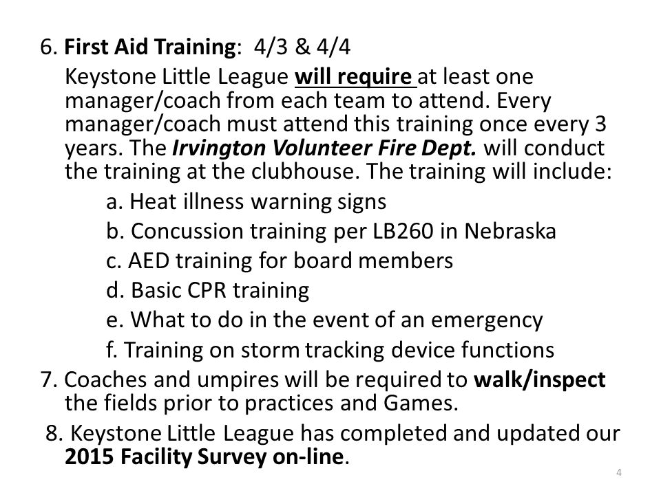 6. First Aid Training: 4/3 & 4/4 Keystone Little League will require at least one manager/coach from each team to attend. Every manager/coach must att