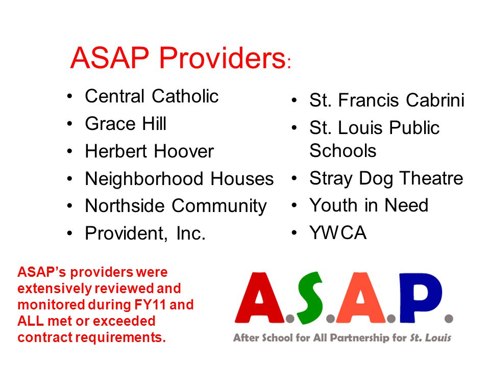 ASAP Providers : Central Catholic Grace Hill Herbert Hoover Neighborhood Houses Northside Community Provident, Inc. St. Francis Cabrini St. Louis Publ