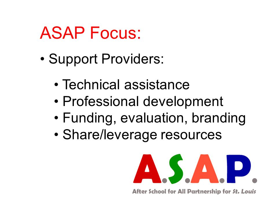ASAP Focus: Support Providers: Technical assistance Professional development Funding, evaluation, branding Share/leverage resources