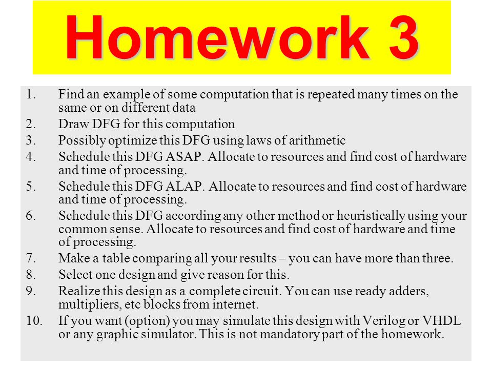Homework 3 1.Find an example of some computation that is repeated many times on the same or on different data 2.Draw DFG for this computation 3.Possib