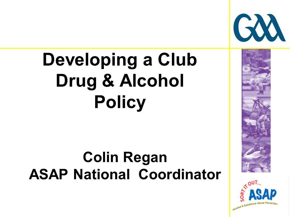 Colin Regan ASAP National Coordinator Developing a Club Drug & Alcohol Policy