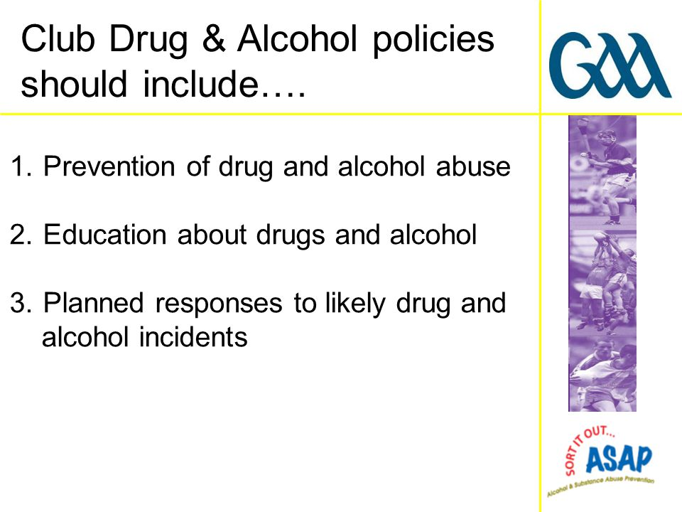 1. Prevention of drug and alcohol abuse 2. Education about drugs and alcohol 3.
