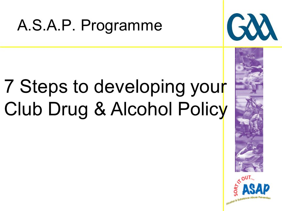 7 Steps to developing your Club Drug & Alcohol Policy A.S.A.P. Programme