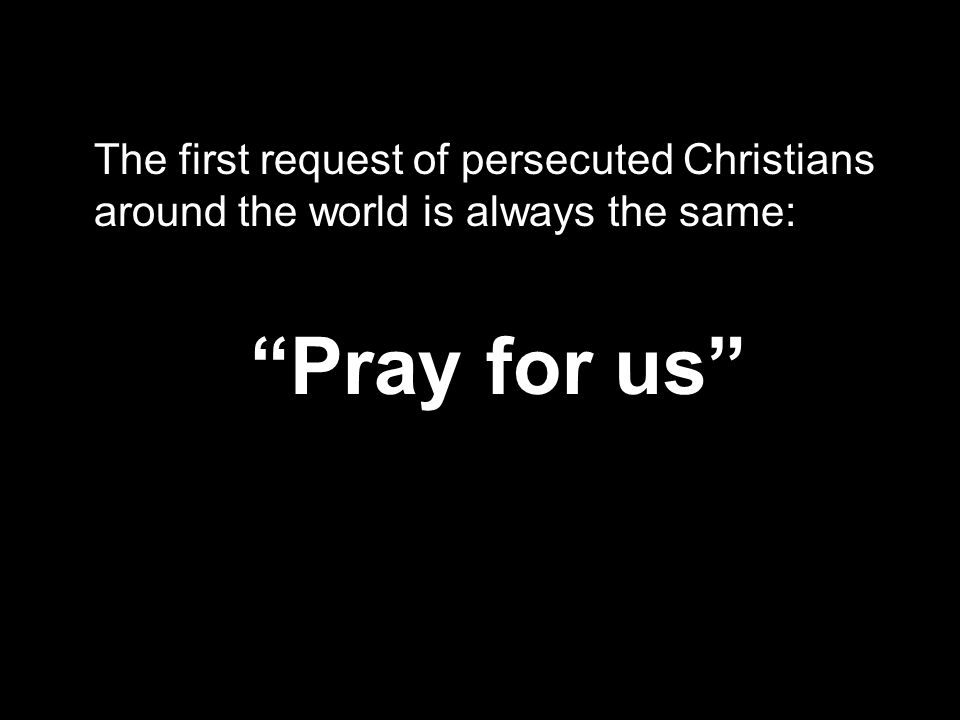 "The first request of persecuted Christians around the world is always the same: ""Pray for us"""