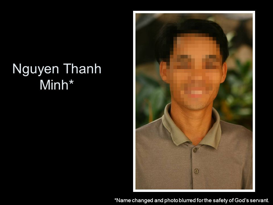 Nguyen Thanh Minh* *Name changed and photo blurred for the safety of God's servant.