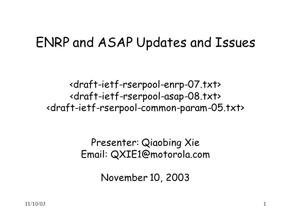 11/10/031 ENRP and ASAP Updates and Issues Presenter: Qiaobing Xie Email: QXIE1@motorola.com November 10, 2003