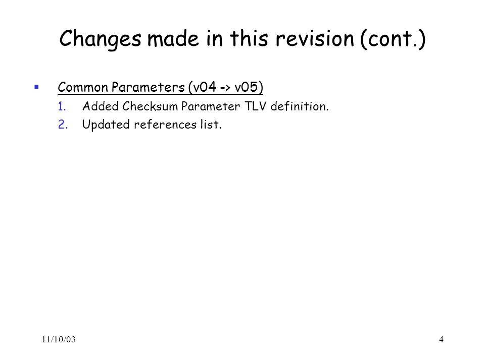 11/10/034 Changes made in this revision (cont.)  Common Parameters (v04 -> v05) 1.Added Checksum Parameter TLV definition.