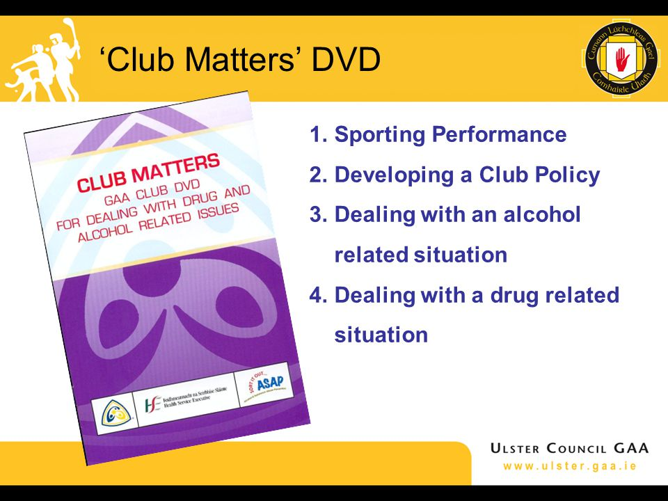 'Club Matters' DVD 1.Sporting Performance 2.Developing a Club Policy 3.Dealing with an alcohol related situation 4.Dealing with a drug related situation
