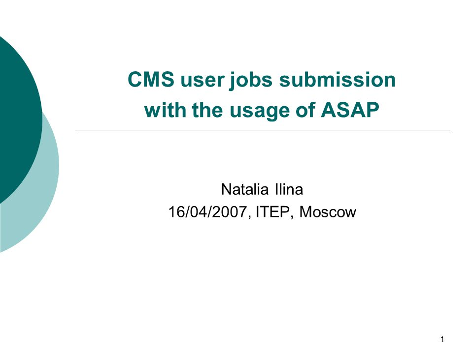 1 CMS user jobs submission with the usage of ASAP Natalia Ilina 16/04/2007, ITEP, Moscow