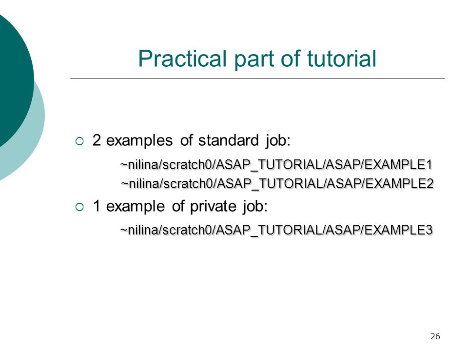 26 Practical part of tutorial  2 examples of standard job: ~nilina/scratch0/ASAP_TUTORIAL/ASAP/EXAMPLE1 ~nilina/scratch0/ASAP_TUTORIAL/ASAP/EXAMPLE2 ~nilina/scratch0/ASAP_TUTORIAL/ASAP/EXAMPLE2  1 example of private job: ~nilina/scratch0/ASAP_TUTORIAL/ASAP/EXAMPLE3