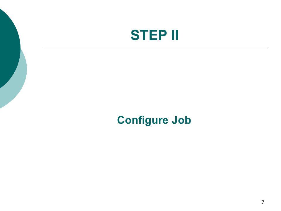 7 STEP II Configure Job