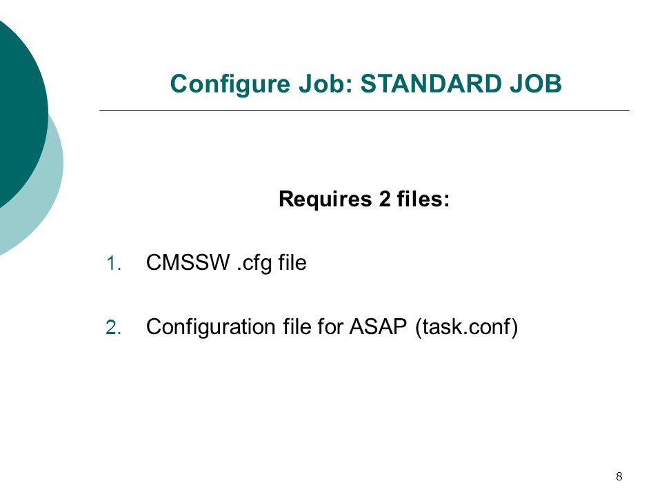 8 Configure Job: STANDARD JOB Requires 2 files: 1.