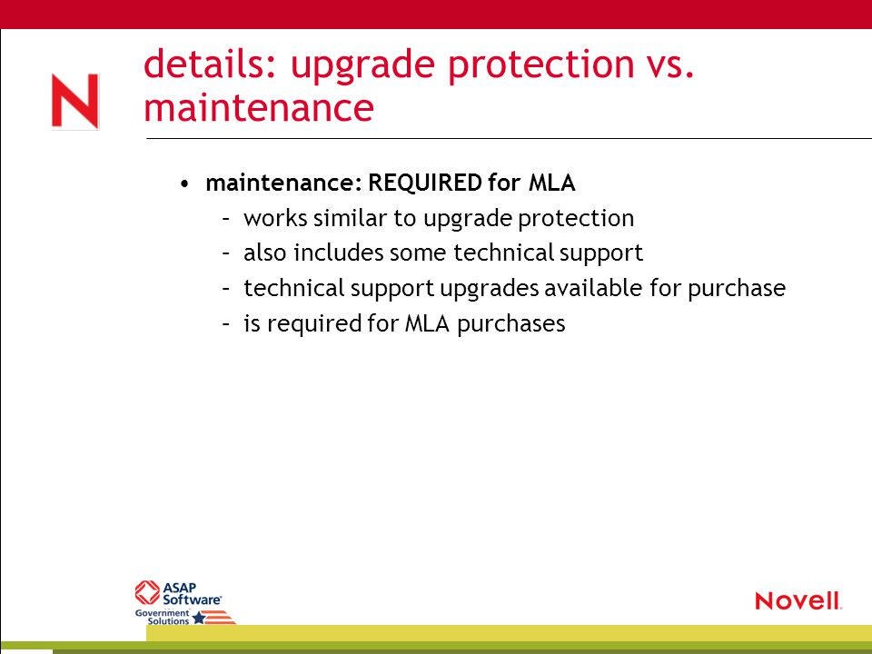 details: upgrade protection vs. maintenance maintenance: REQUIRED for MLA –works similar to upgrade protection –also includes some technical support –