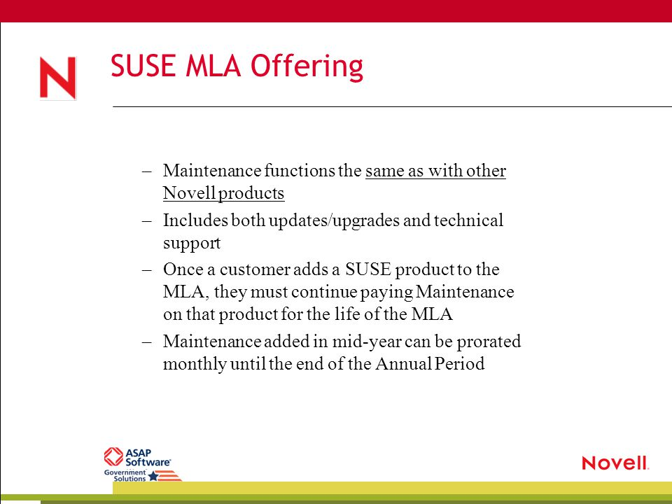 SUSE MLA Offering –Maintenance functions the same as with other Novell products –Includes both updates/upgrades and technical support –Once a customer