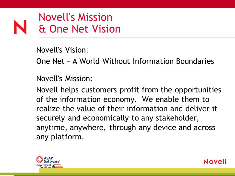 Novell s Mission & One Net Vision Novell s Vision: One Net – A World Without Information Boundaries Novell s Mission: Novell helps customers profit from the opportunities of the information economy.
