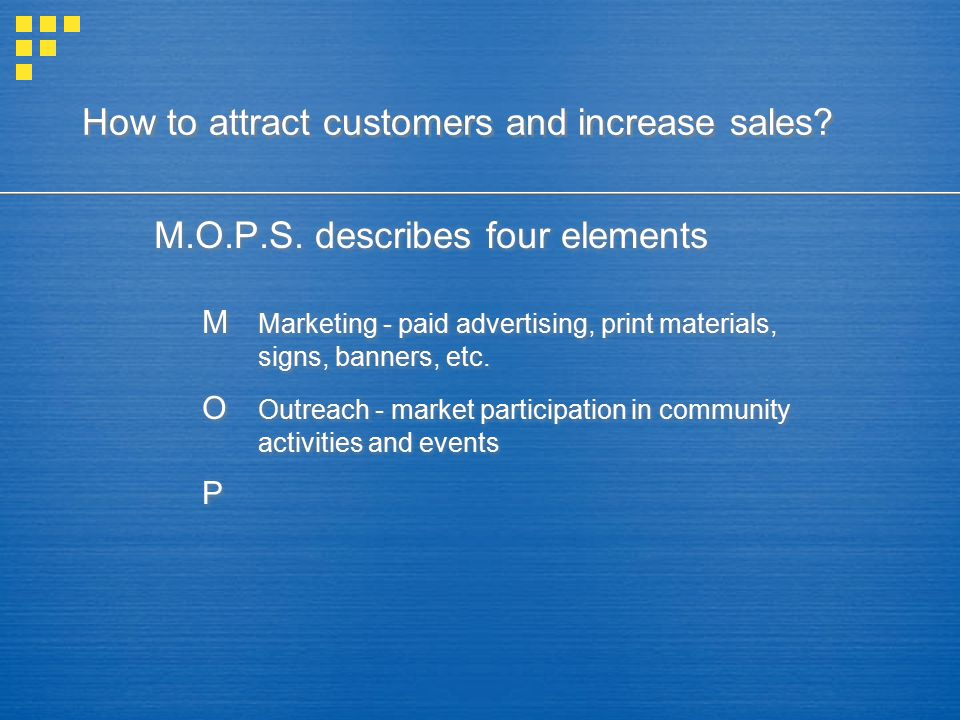 How to attract customers and increase sales? M.O.P.S. describes four elements M Marketing - paid advertising, print materials, signs, banners, etc. O