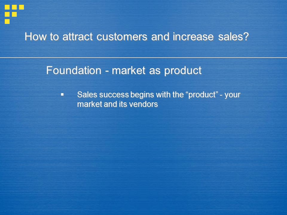 """How to attract customers and increase sales? Foundation - market as product  Sales success begins with the """"product"""" - your market and its vendors Fo"""