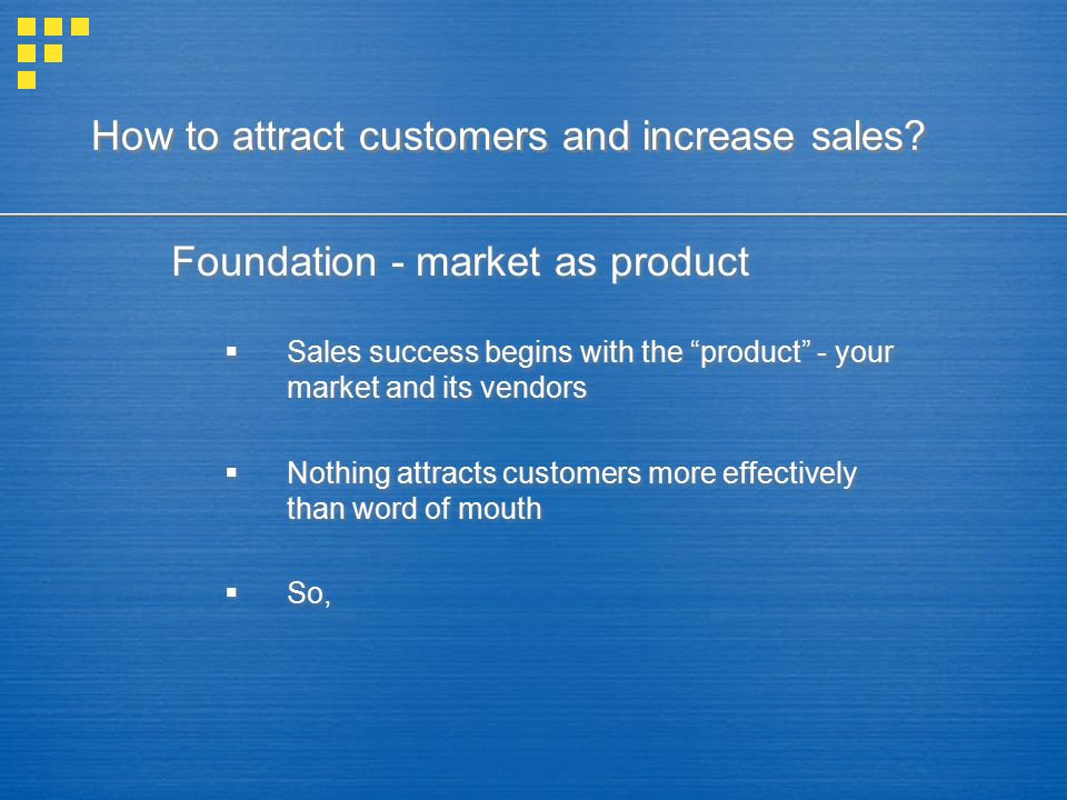 """How to attract customers and increase sales? Foundation - market as product  Sales success begins with the """"product"""" - your market and its vendors """