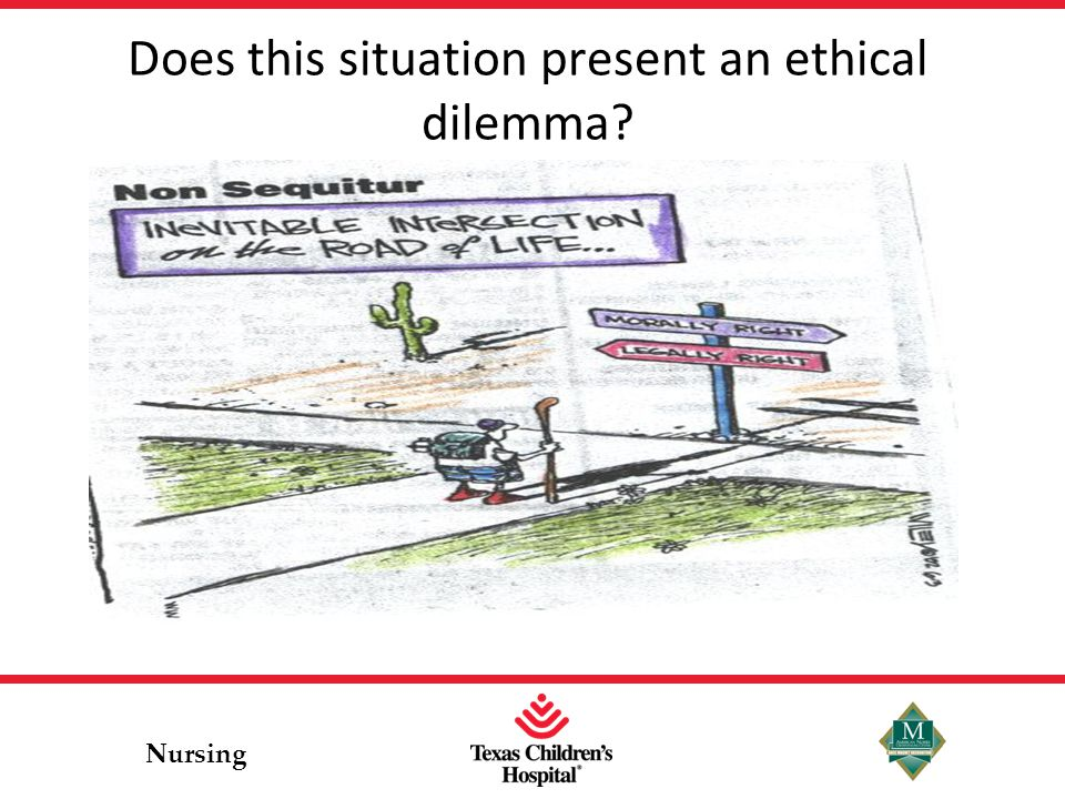 Nursing YES Misalignment of goals and expectations between various stakeholders –Presents a dispute, real or potential between two parties Patient's family vs.