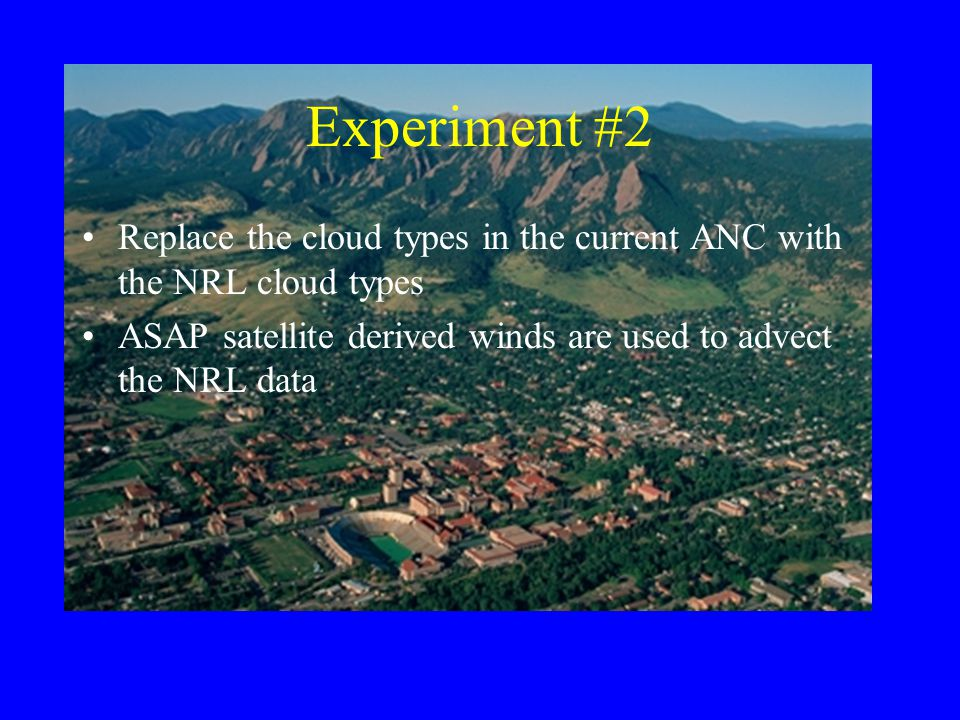 Experiment #2 Replace the cloud types in the current ANC with the NRL cloud types ASAP satellite derived winds are used to advect the NRL data