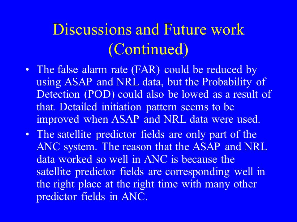Discussions and Future work (Continued) The false alarm rate (FAR) could be reduced by using ASAP and NRL data, but the Probability of Detection (POD)