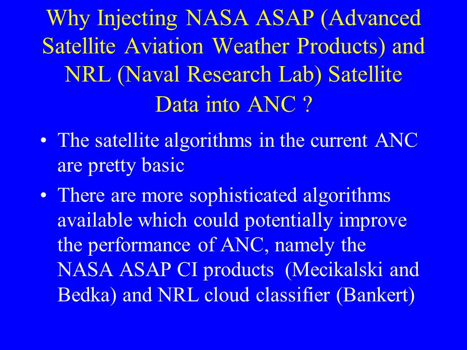 Why Injecting NASA ASAP (Advanced Satellite Aviation Weather Products) and NRL (Naval Research Lab) Satellite Data into ANC ? The satellite algorithms
