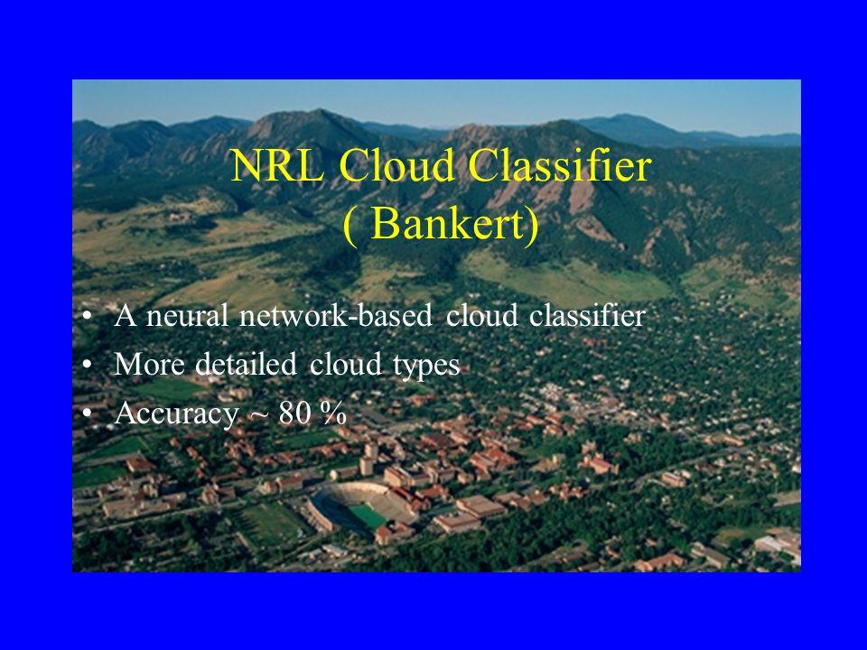 NRL Cloud Classifier ( Bankert) A neural network-based cloud classifier More detailed cloud types Accuracy ~ 80 %