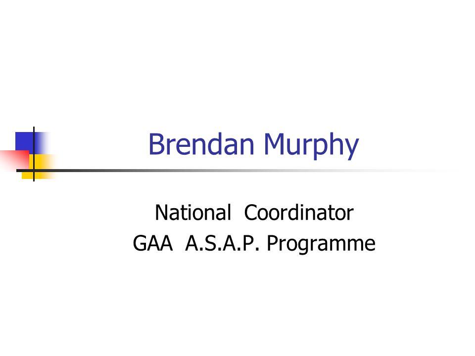 Brendan Murphy National Coordinator GAA A.S.A.P. Programme