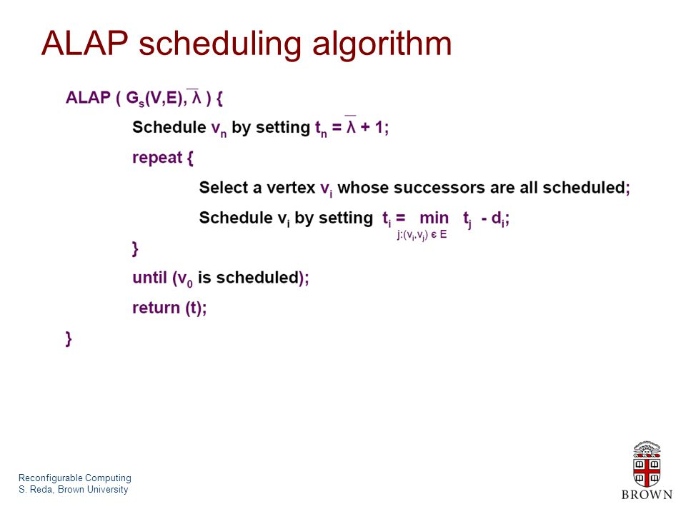 Reconfigurable Computing S. Reda, Brown University ALAP scheduling algorithm