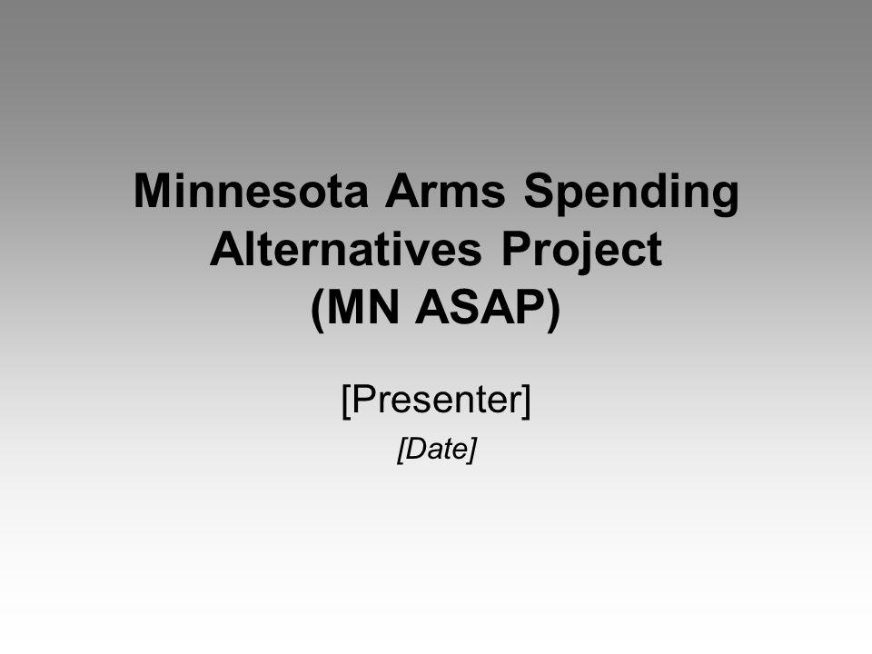 Minnesota Arms Spending Alternatives Project (MN ASAP) [Presenter] [Date]