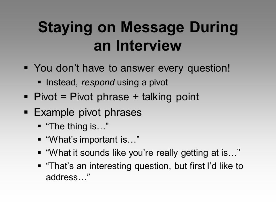 Staying on Message During an Interview  You don't have to answer every question.