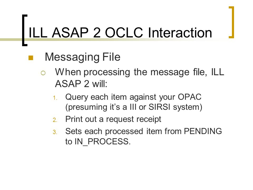 ILL ASAP 2 OCLC Interaction Messaging File  When processing the message file, ILL ASAP 2 will: 1.