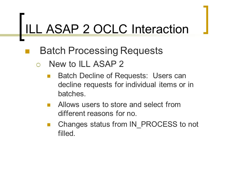 ILL ASAP 2 OCLC Interaction Batch Processing Requests  New to ILL ASAP 2 Batch Decline of Requests: Users can decline requests for individual items or in batches.