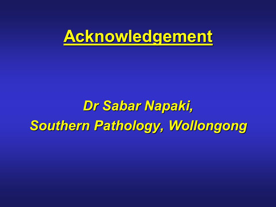 Acknowledgement Dr Sabar Napaki, Southern Pathology, Wollongong