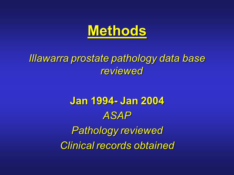 Methods Illawarra prostate pathology data base reviewed Jan 1994- Jan 2004 ASAP Pathology reviewed Clinical records obtained